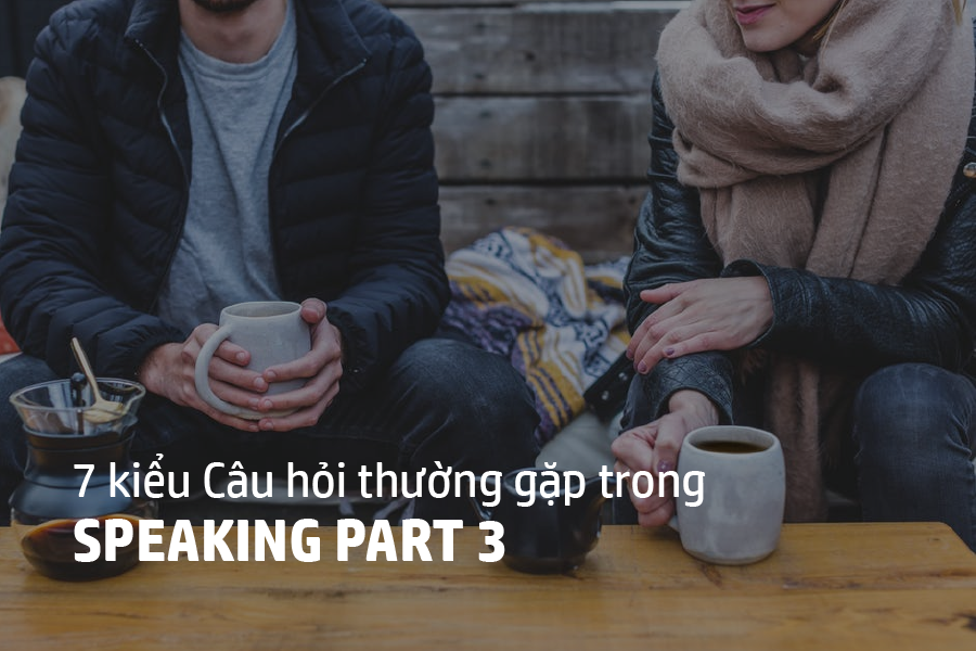 cac mau cau hoi speaking part 3