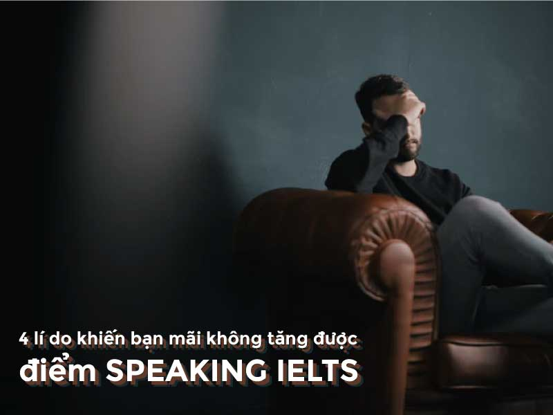 cac-li-do-khien-ban-mat-diem-speaking-ielts